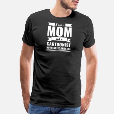 Nothing Scares Me Mom Cartoonist Nothing Scares me Mama Mother's - Men's Premium T-Shirt