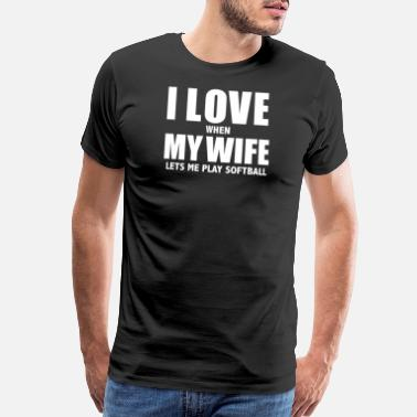 Shower Love my wife when she lets me play softball - Men's Premium T-Shirt