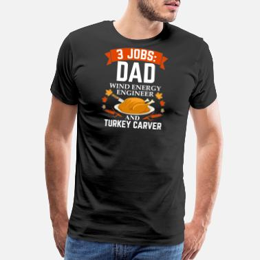Dad To Be 2018 3 jobs dad Wind Energy Engineer turkey carver - Men's Premium T-Shirt
