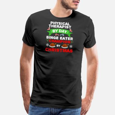 Christmas Turkey Physical Therapist by day Binge Eater by - Men's Premium T-Shirt