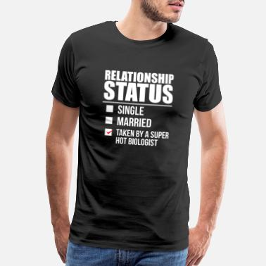 Biologist Relationship status taken by super hot Biologist - Men's Premium T-Shirt