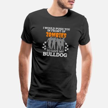 Bulldog Push You In Front Zombie to save Bulldog Dog - Men's Premium T-Shirt