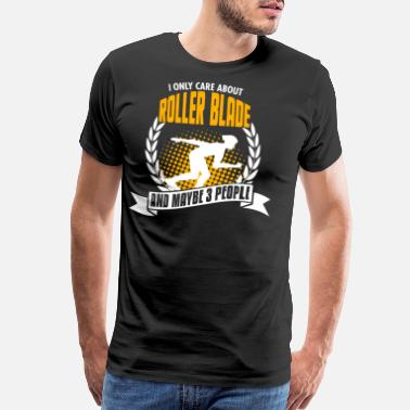 Hobbyists I Only Care About Roller Blade - Men's Premium T-Shirt