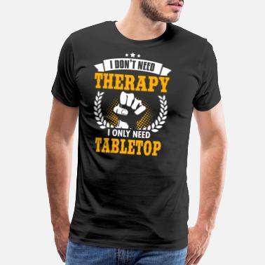 Dont Need Therapy Tabletop - Men's Premium T-Shirt