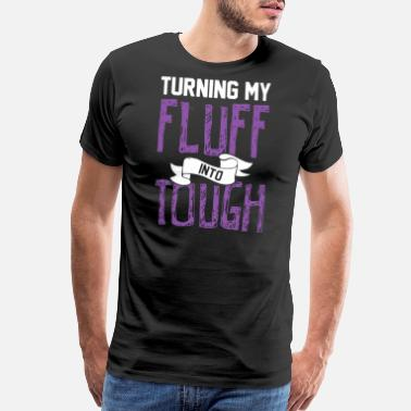 No Fluff Fluff - Turning my fluff into toughs - Men's Premium T-Shirt