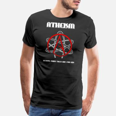 Darwinism Atheism - Atheism -- Because Fairy Tales are for - Men's Premium T-Shirt