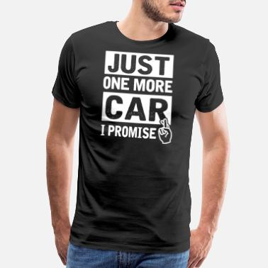 Classic Car Car - Just One More Car I Promise Funny Mechanic - Men's Premium T-Shirt