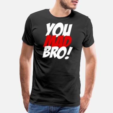 Mad You Mad Bro - You Mad Bro - Men's Premium T-Shirt