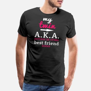 Twins Funny Twin - my twin A.K.A partner in crime best frien - Men's Premium T-Shirt