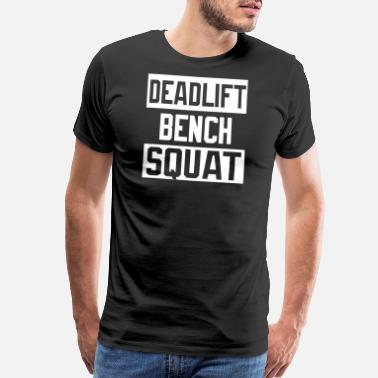 Deadlift Squat - Powerlifting Deadlift Bench Squat Worko - Men's Premium T-Shirt