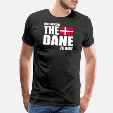 Dane Danish Danish - Danish - Have No Fear The Dane Is Here - Men's Premium T-Shirt