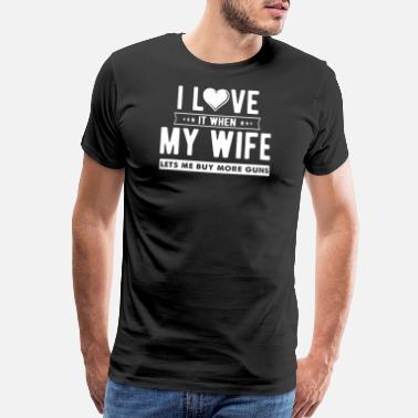 Funny Gun Gun - I LOVE it when MY WIFE lets me buy more gu - Men's Premium T-Shirt