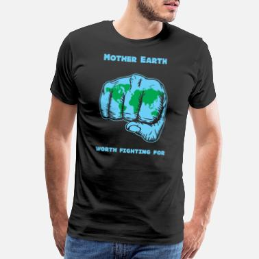 Earth Day Mother earth - Mother Earth -- Worth Fighting Fo - Men's Premium T-Shirt