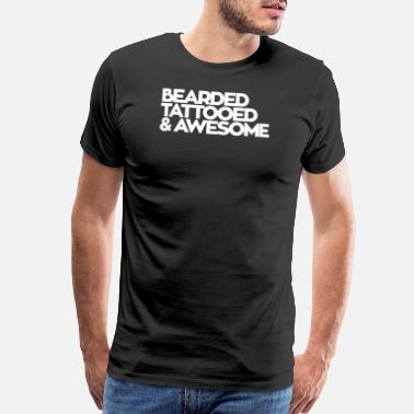 Beards Bearded bearded tattooed and awesome - Men's Premium T-Shirt