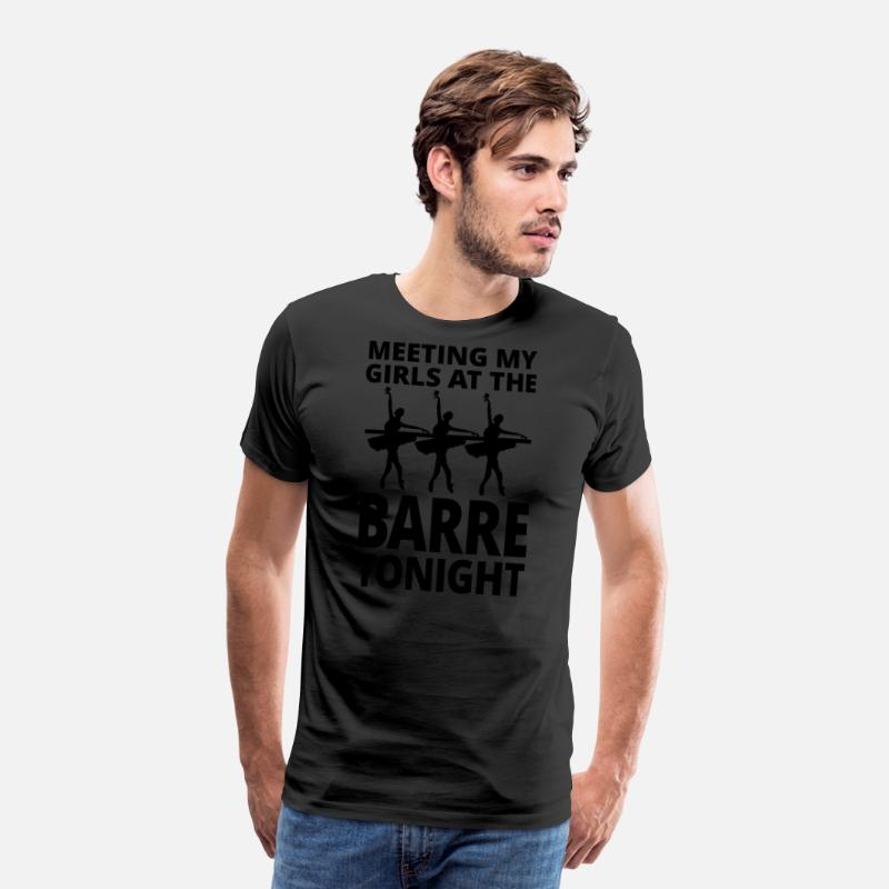 74740e350 Ballet - Meeting My Girls At The Barre Tonight Men s Premium T-Shirt ...