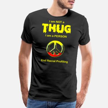 Racial Unity Racial Profiling - I am NOT a Thug -- End Racial - Men's Premium T-Shirt