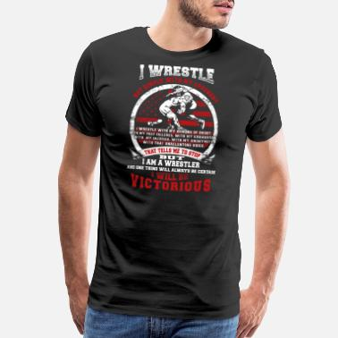 Wrestling Wrestle - i wrestle i will be victorious - Men's Premium T-Shirt