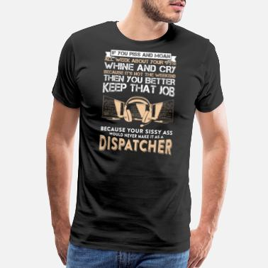 911 Dispatch Dispatcher - Dispatcher - your sissy ass would n - Men's Premium T-Shirt