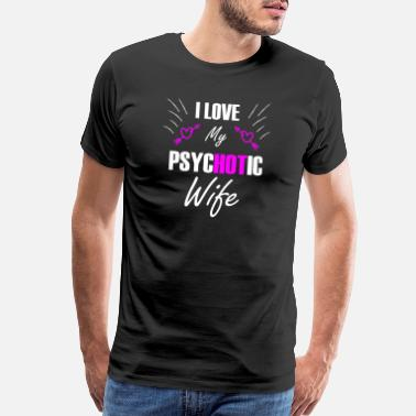 I Love My Crazy Girlfriend Hot Psychotic Wife Woman Girlfriend Love Gift - Men's Premium T-Shirt