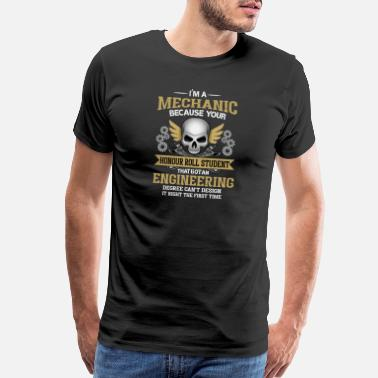 Mechanical Engineering I´M A MECHANIC BECAUSE YOUR TOOLS MECHANICAL TOOL - Men's Premium T-Shirt