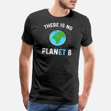 Planet B There Is No Planet B - Men's Premium T-Shirt