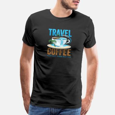 Celebrities Travel Coffee Perfect Combination Gift Idea Beach - Men's Premium T-Shirt