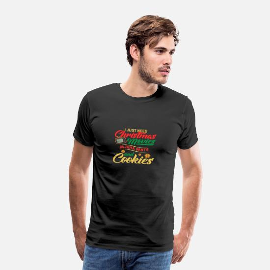 Christmas T-Shirts - Just Need Christmas Movies Pajama Pants And Cookie - Men's Premium T-Shirt black
