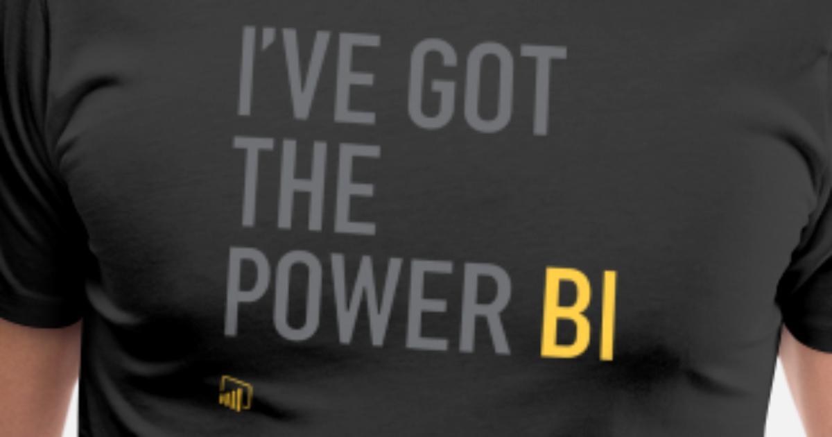I Ve Got The Power Bi Men S Premium T Shirt Spreadshirt
