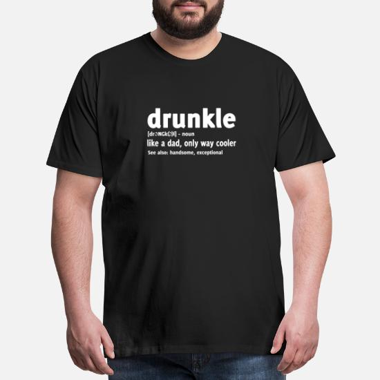 b1cc60bb DRUNKLE LIKE A DAD ONLY WAY COOLER SEE ALSO HANDS Men's Premium T ...