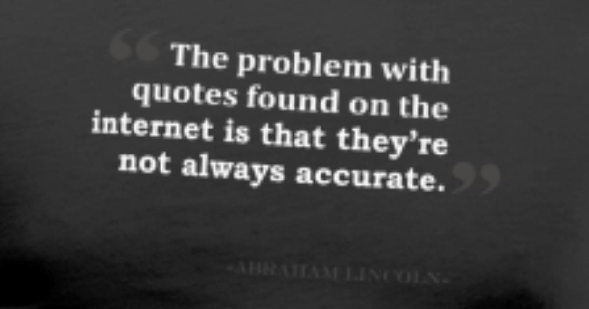 The Problem With Quotes Found On The Internet Is T By Ujangshop