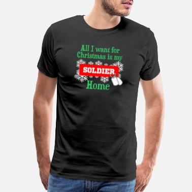 All I Want For Christmas Is My Soldier Home All I Want For Christmas Is My Soldier Home - Men's Premium T-Shirt