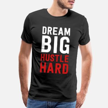 Entrepreneur Dream big. Hustle hard - Men's Premium T-Shirt