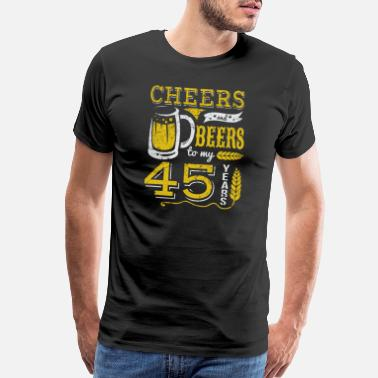 Birthplace Cheers and Beers 45th Birthday Gift Idea - Men's Premium T-Shirt