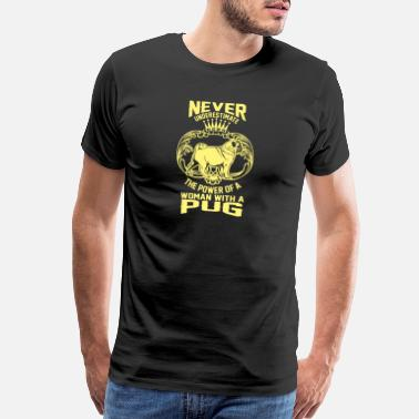 Pug Life Never Underestimate The Power Of A Waman With APug - Men's Premium T-Shirt
