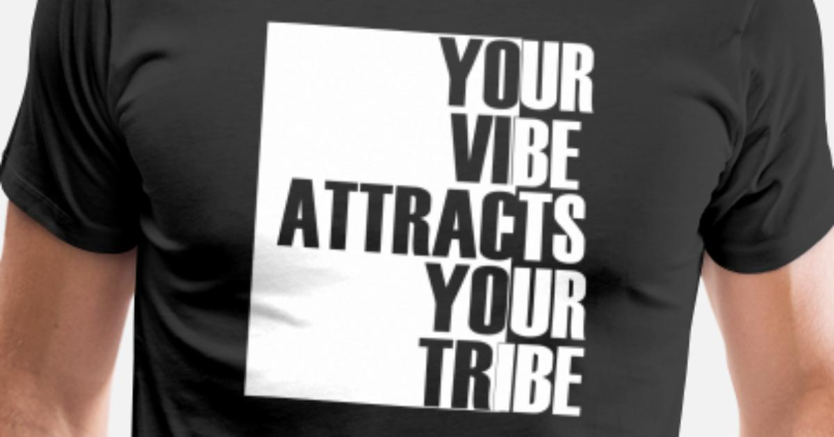 Your vibes attracts your tribe Men's Premium T-Shirt | Spreadshirt