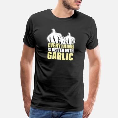 Fry Everything Is Better With Garlic Cooking - Men's Premium T-Shirt