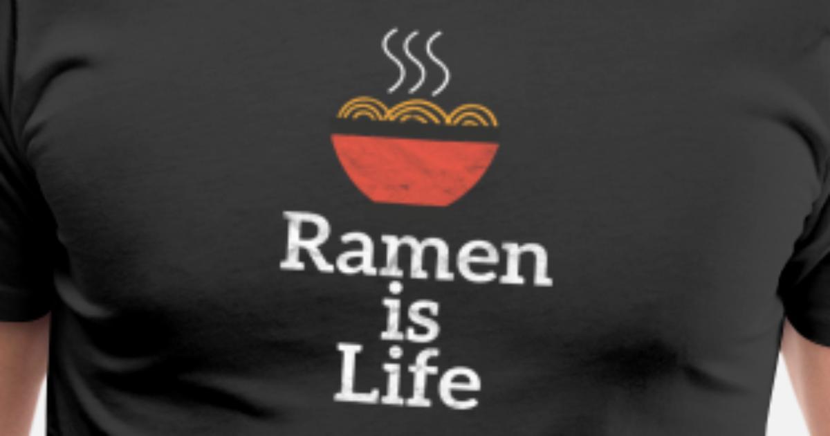 11ad8292a Funny Ramen Noodles Shirt - Ramen is Life Men's Premium T-Shirt ...
