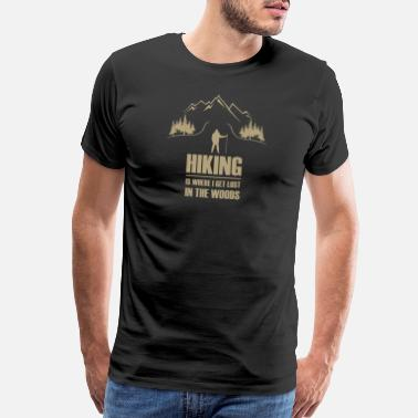 Hiking The Woods HIKING IS WHERE I GET LOST IN THE WOODS - Men's Premium T-Shirt