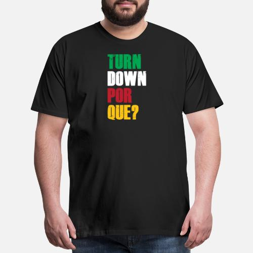 70a4b90e Mexican T-Shirts - Turn Down Por Que Funny Cinco De Mayo Mexican - Men's.  Do you want to edit the design?