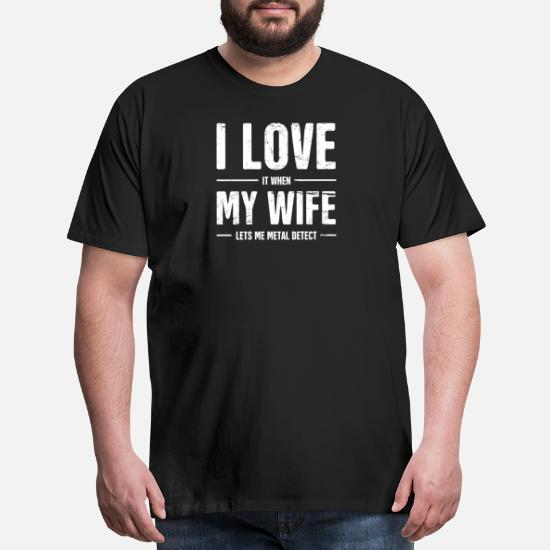 d3bc3535 Front. Back. Back. Design. Front. Front. Back. Design. Front. Front. Back.  Back. Quotes T-Shirts - I Love My Wife | Funny Metal Detecting Quote - Men's