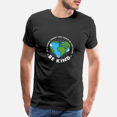 Nature (Gift) Be Kind in a World you could be anything - Men's Premium T-Shirt