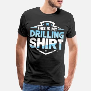Drill Teeth Drilling Funny Dentist Dental Assistant - Men's Premium T-Shirt