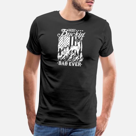 e91442106 Best Buckin Dad Ever T-Shirt Deer Hunting Gift Men's Premium T-Shirt ...