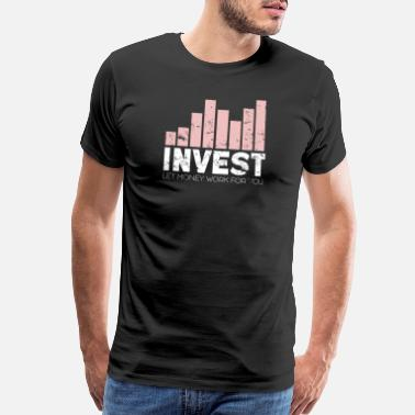 Investing Invest Let Money Work for You Gift Stock Market - Men's Premium T-Shirt