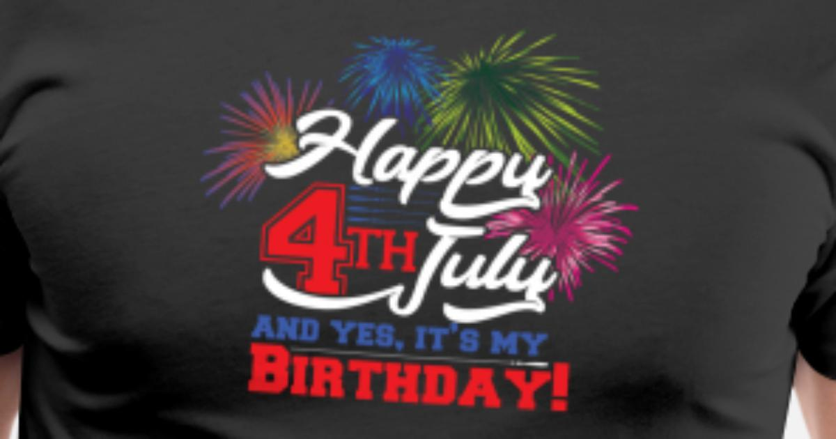 Happy 4th July And Yes Its My Birthday Mens Premium T Shirt