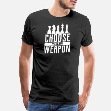 Chess Choose your weapon - Chess Sport Gift - Men's Premium T-Shirt