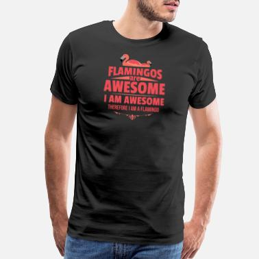 I Am Awesome Flamingos Are Awesome I Am Awesome - Men's Premium T-Shirt