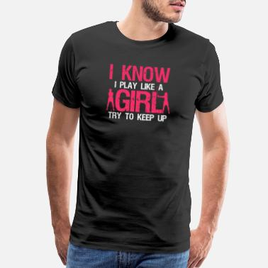Kick Balls I Know I Play Like A Girl Try To Keep Up - Men's Premium T-Shirt
