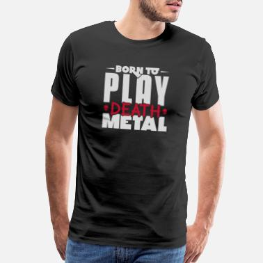 Speed Metal Heavy Metal Born to play death metal heavy metal - Men's Premium T-Shirt