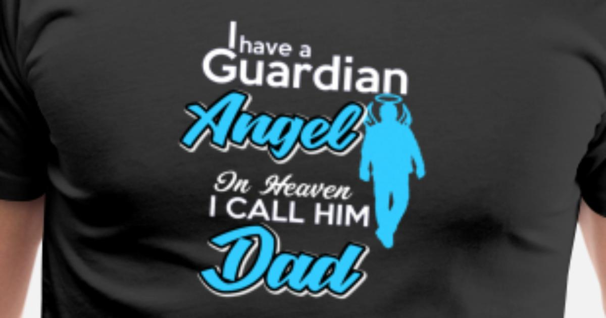 a4c87d12 Men's Premium T-ShirtI have a Guardian Angel in heaven I call him Dad